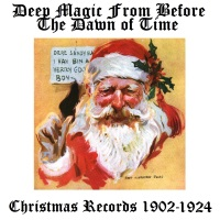 Centuries of Sound Presents - Deep Magic: Christmas Recordings 1902-1924